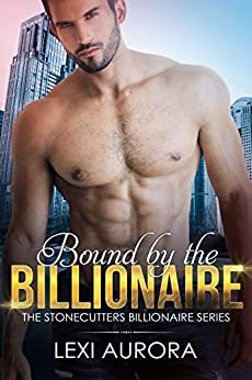 Bound by the Billionaire: A bad boy, single-mom romance novella (The Stonecutters Billionaires) by [Aurora, Lexi]
