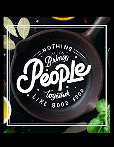 Halloween Diy Recipes (Nothing Brings People Together Like Good Food Notebook Journal: Recipe Organizer Personal Kitchen Cookbook Cooking Journal To Write Down Your Favorite DIY Recipes And Meals Baking Notebook)