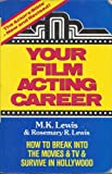 Your Film Acting Career : How to Break into the Movies and TV and Survive in Hollywood, Lewis, M. K. and Lewis, Rosemary R., 0929149009