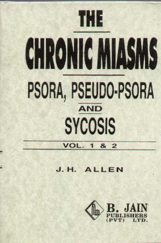 The Chronic Miasms: Psora, Pseudo-Psora and Sycosis: Vol. 1 & 2 (in 1 book)