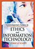 img - for Contemporary Issues in Ethics and Information Technology by Robert A. Schultz (2005-10-11) book / textbook / text book