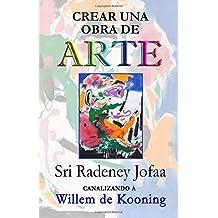 Crear una obra de ARTE: Canalizando a Willem de Kooning (Canalizando a los Artistas) (Volume 1) (Spanish Edition) Aug 13, 2018