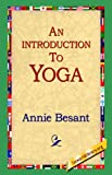 An Introduction to Yoga, Annie W. Besant, 1595402004