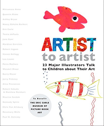 Artist to Artist: 23 Major Illustrators Talk to Children About Their Art (Eric Carle Prints)