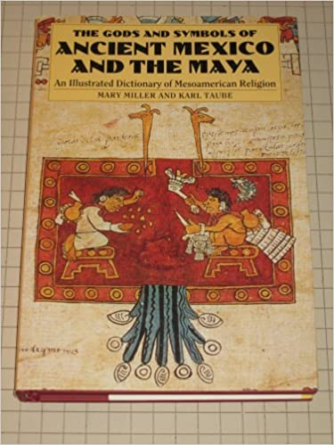 The Gods And Symbols Of Ancient Mexico And The Maya An Illustrated