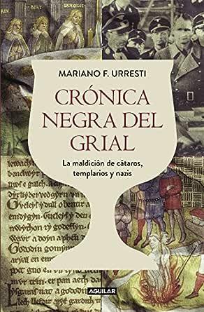 Crónica negra del grial: La maldición de cátaros, templarios y nazis eBook: Urresti, Mariano F.: Amazon.es: Tienda Kindle