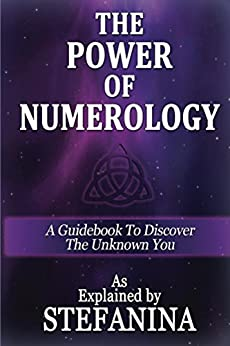 The Power of Numerology: A Guidebook to Discover the Unknown You by [Stefanina]