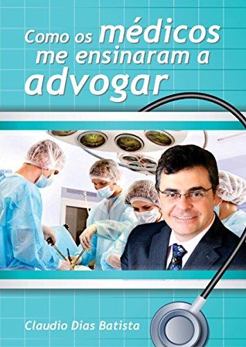 Como os médicos me ensinaram a advogar: Um manual da advocacia