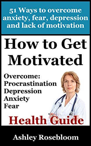 How to Get Motivated and Stop Procrastinating: 51 Ways to Overcome Anxiety, Depression, Fear, and Lack of Motivation (Self-help for Overcoming Procrastination And Being More Motivated)
