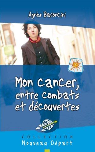 Mon cancer, entre combats et découvertes (French Edition)