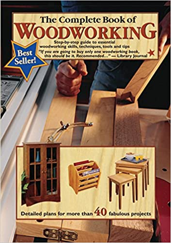 The Complete Book Of Woodworking Step By Step Guide To Essential Woodworking Skills Techniques And Tips Landauer More Than 40 Projects With Detailed Easy To Follow Plans And Over 200 Photos Tom Carpenter Mark Johanson 9780980068870