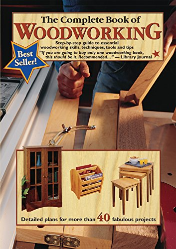Wood Furniture Making (The Complete Book of Woodworking: Step-by-Step Guide to Essential Woodworking Skills, Techniques and Tips (Landauer) More Than 40 Projects with Detailed, Easy-to-Follow Plans and Over 200 Photos)