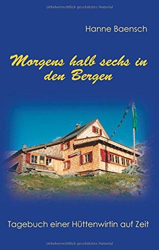Morgens halb sechs in den Bergen: Tagebuch einer Hüttenwirtin auf Zeit