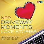 NPR Driveway Moments Love Stories: Radio Stories That Won't Let You Go    NPR