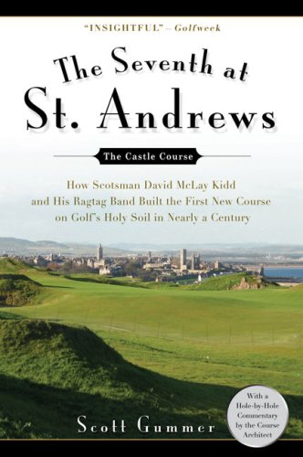 Read Online The Seventh at St. Andrews: How Scotsman David McLay Kidd and His Ragtag Band Built theFirst New Course onGolf's Holy Soil in Nearly a Century ebook