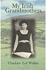 My Irish Grandmothers: The Wit That Can Each Charm Enhance, The Step Unrivaled in the Dance: Paperback