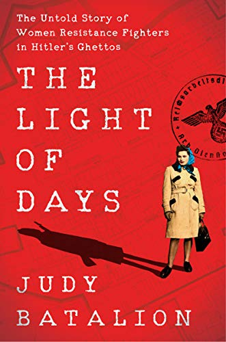 Book Cover: The Light of Days: The Untold Story of Women Resistance Fighters in Hitler's Ghettos