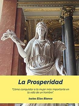 """La Prosperidad: """"Cómo conquistar a la mujer más importante en la vida de un hombre"""". (Spanish Edition) by [Blanco, Isaías Elías]"""