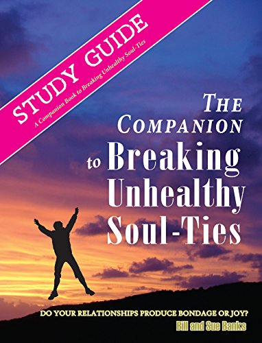 Study Guide  Breaking Unhealthy Soul Ties  A Companion Study To The Book  Breaking Unhealthy Soul Ties