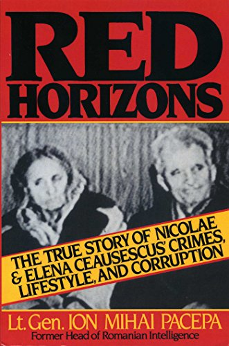 Red Horizons: The True Story of Nicolae and Elena Ceausescus' Crimes, Lifestyle, and Corruption