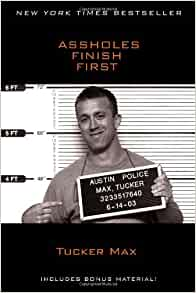 assholes finish first tucker max 9781439198698 amazon