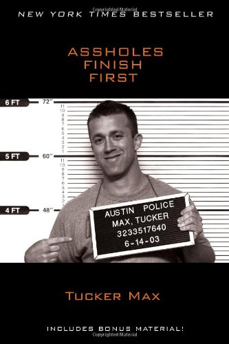 Assholes Finish First by Tucker Max