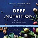 Deep Nutrition: Why Your Genes Need Traditional Food Audiobook by Catherine Shanahan MD, Luke Shanahan Narrated by Eliza Foss