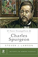 O Foco Evangélico de Charles Spurgeon (Um perfil de Homens Piedosos)
