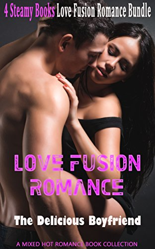 Love Fusion Romance: The Delicious Boyfriend: A Mixed Hot Romance Book Collection