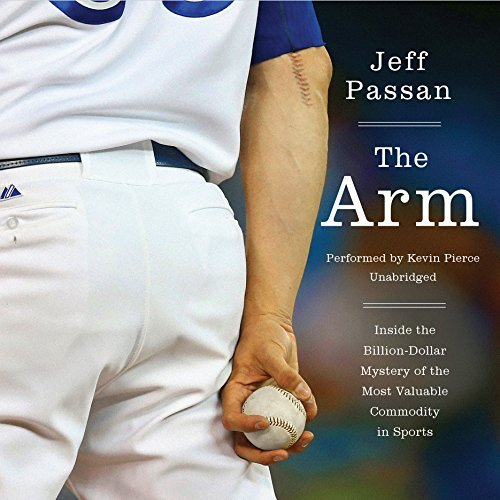 The Arm: Inside the Billion-Dollar Mystery of the Most Valuable Commodity in Sports by Jeff Passan (2016-04-05) por Jeff Passan