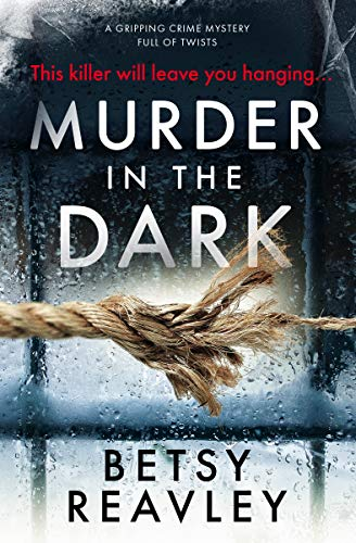 Murder In The Dark: a gripping crime mystery full of twists by [Reavley, Betsy]