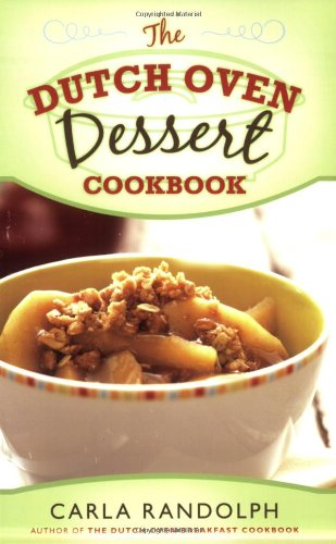The Dutch Oven Dessert Cookbook by Carla Randolph