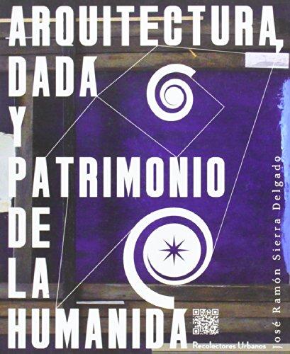 Descargar Libro Arquitectura Dada Y Patrimonio De La Humanidad José Ramón Sierra