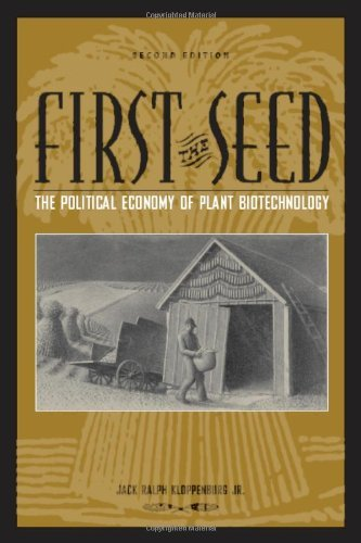First the Seed: The Political Economy of Plant Biotechnology (Science and Technology in Society) by Jack Ralph Kloppenburg Jr. - In Shopping Wisconsin Malls