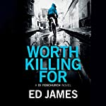 Worth Killing For: A DI Fenchurch Novel, Book 2 | Ed James