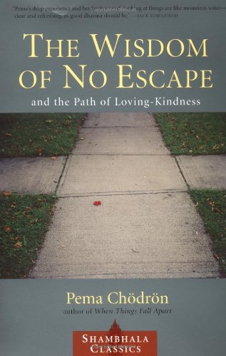 The Wisdom of No Escape: and the Path of Loving-Kindness