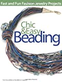 Chic and Easy Beading, Kalmbach Publishing Co. Staff, 0871162776