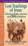 Lost Teachings of Jesus: Missing Texts-Karma & Reincarnation