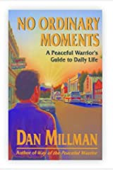 NO ORDINARY MOMENTS: A Peaceful Warrior's Guide to Daily Life Kindle Edition