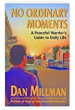 NO ORDINARY MOMENTS: A Peaceful Warrior's Guide to Daily Life