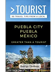 GREATER THAN A TOURIST- PUEBLA CITY PUEBLA MÉXICO: 50 Travel Tips from a Local