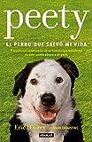 Peety, el perro que salvó mi vida / Walking with Peety: The Dog Who Saved My Life (Spanish Edition)