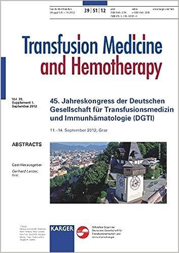 Book Deutsche Gesellschaft für Transfusionsmedizin und Immunhämatologie (DGTI): 45. Jahreskongress, Graz, September 2012: Abstracts
