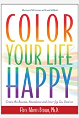 Color Your LIfe Happy: Create the Success, Abundance and Inner Joy You Deserve Kindle Edition