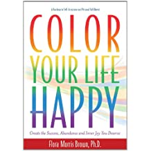 Color Your LIfe Happy: Create the Success, Abundance and Inner Joy You Deserve