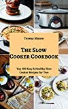The Slow Cooker Cookbook: Top 100 Easy & Healthy Slow Cooker Recipes for Two (Healthy Food Book 110)