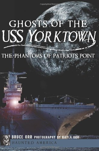 Ghosts of the USS Yorktown:: The Phantoms of Patriots Point (Haunted America) by Bruce Orr - Yorktown Mall