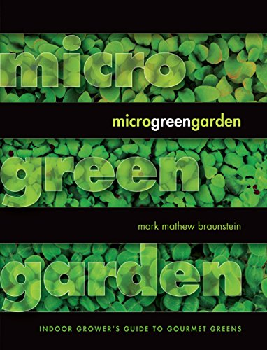 Microgreen Garden: Indoor Grower's Guide to Gourmet Greens by Mark Mathew Braunstein