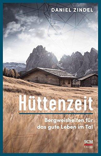 Hüttenzeit: Bergweisheiten für das gute Leben im Tal