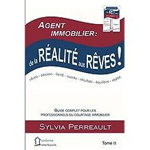 Agent Immobilier: de la réalité aux rêves!: Guide complet pour les professionnels du courtage immobilier  Tome II (La Méthode Immo-Succès t. 2) (French Edition)